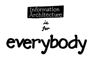 Information archtiecture is for everybody