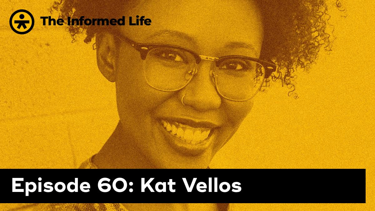 The Informed Life episode 60: Kat Vellos